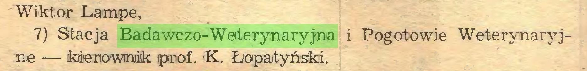 (...) Wiktor Lampe, 7) Stacja Badawczo-Weterynaryjna i Pogotowie Weterynaryjne — kierownik iprof. fK. Łopatyński...