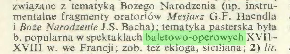 (...) związane z tematyką Bożego Narodzenia (np. instrumentalne fragmenty oratoriów Mesjasz G.F. Haendla i Boże Narodzenie J.S. Bacha); tematyka pasterska była b. popularna w spektaklach baletowo-operowych XVIIXVIII w. we Francji; zob. też ekloga, siciliana; 2) lit...