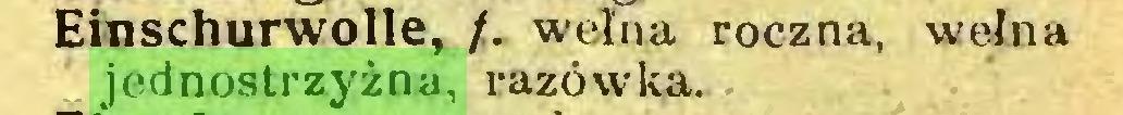 (...) Einschurwolle, /. wełna roczna, wełna jednostrzyżna, razówka...