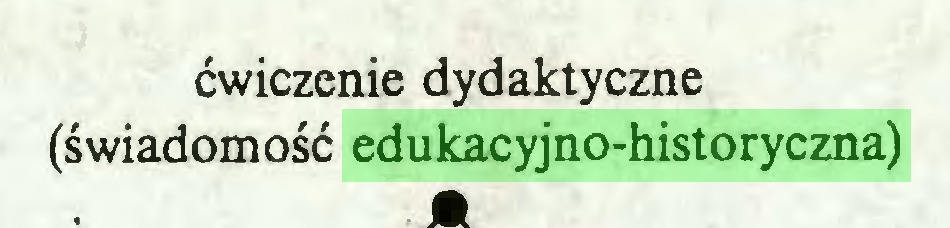 (...) ćwiczenie dydaktyczne (świadomość edukacyjno-historyczna)...