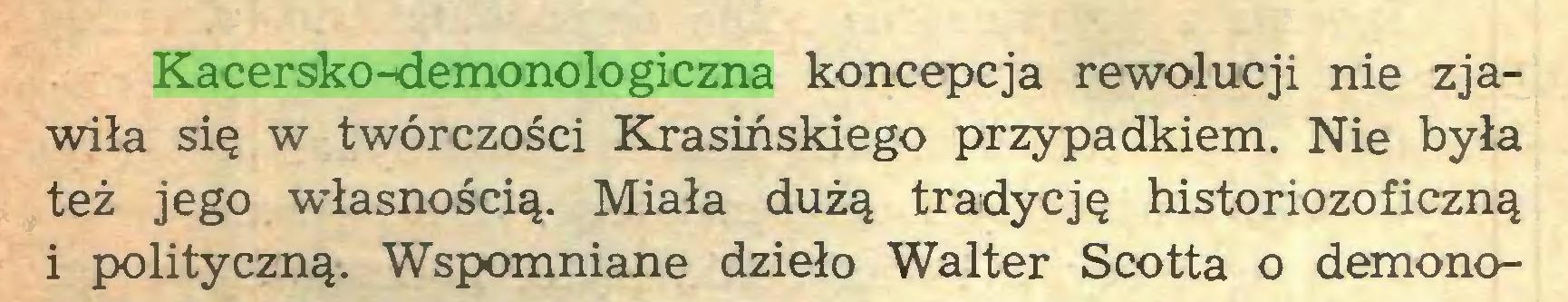 """(...) Kacersko-demonologiczna koncepcja rewolucji nie zjawiła się w twórczości Krasińskiego przypadkiem. Nie była też jego """"własnością. Miała dużą tradycję historiozoficzną i polityczną. Wspomniane dzieło Walter Scotta o demono..."""