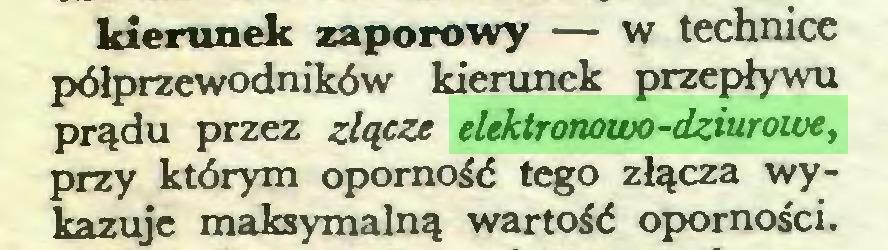 (...) kierunek zaporowy — w technice półprzewodników kierunek przepływu prądu przez złącze elektronowo-dziurowe, przy którym oporność tego złącza wykazuje maksymalną wartość oporności...