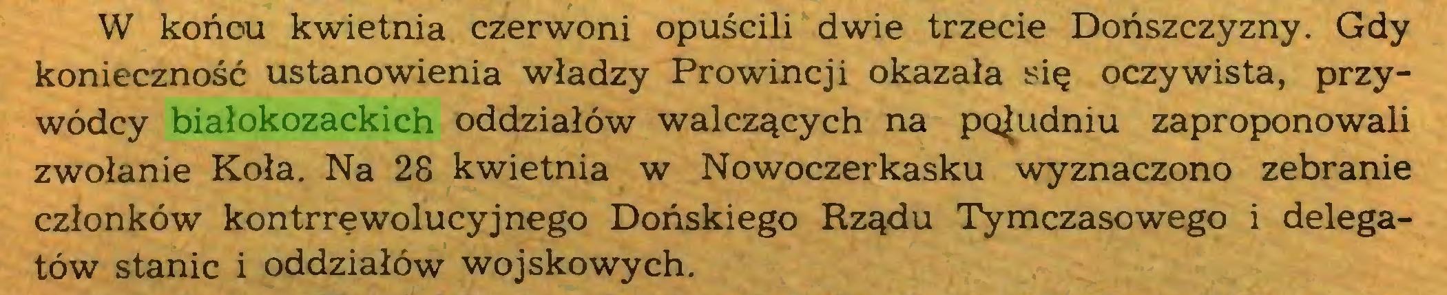 (...) W końou kwietnia czerwoni opuścili dwie trzecie Dońszczyzny. Gdy konieczność ustanowienia władzy Prowincji okazała się oczywista, przywódcy białokozackich oddziałów walczących na południu zaproponowali zwołanie Koła. Na 28 kwietnia w Nowoczerkasku wyznaczono zebranie członków kontrrewolucyjnego Dońskiego Rządu Tymczasowego i delegatów stanic i oddziałów wojskowych...