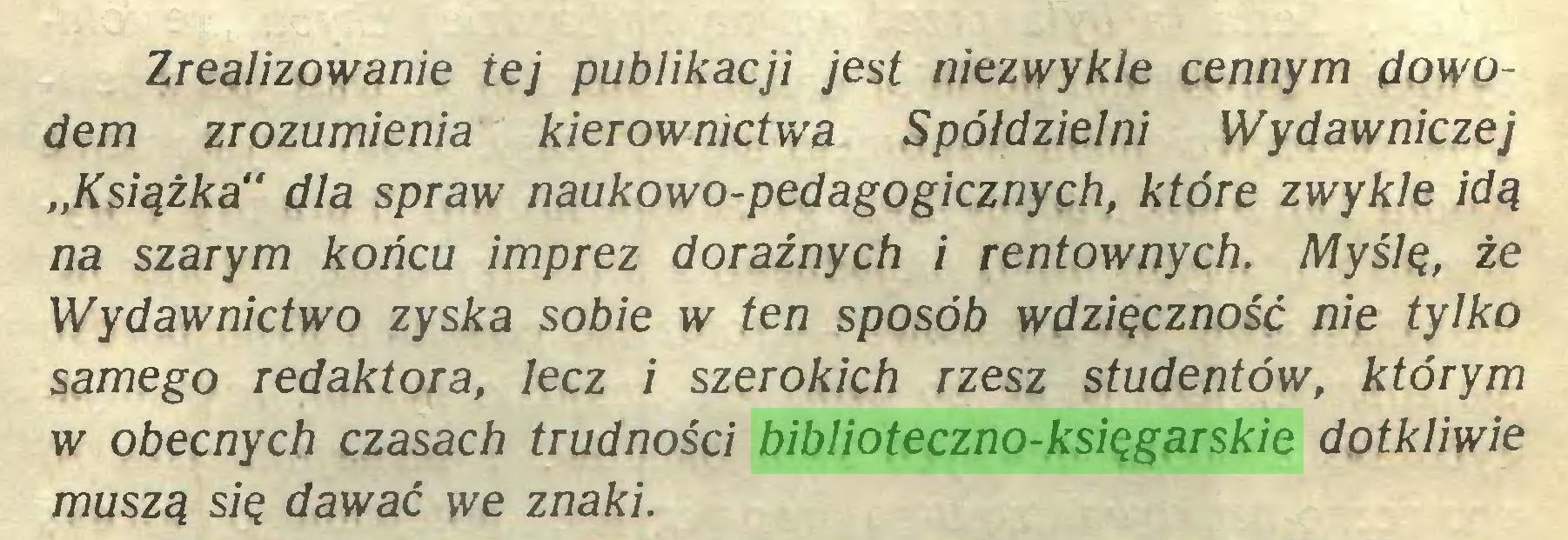 """(...) Zrealizowanie tej publikacji jest niezwykle cennym dowodem zrozumienia kierownictwa Spółdzielni Wydawniczej """"Książka"""" dla spraw naukowo-pedagogicznych, które zwykle idą na szarym końcu imprez doraźnych i rentownych. Myślę, że Wydawnictwo zyska sobie w ten sposób wdzięczność nie tylko samego redaktora, lecz i szerokich rzesz studentów, którym w obecnych czasach trudności biblioteczno-księgarskie dotkliwie muszą się dawać we znaki..."""