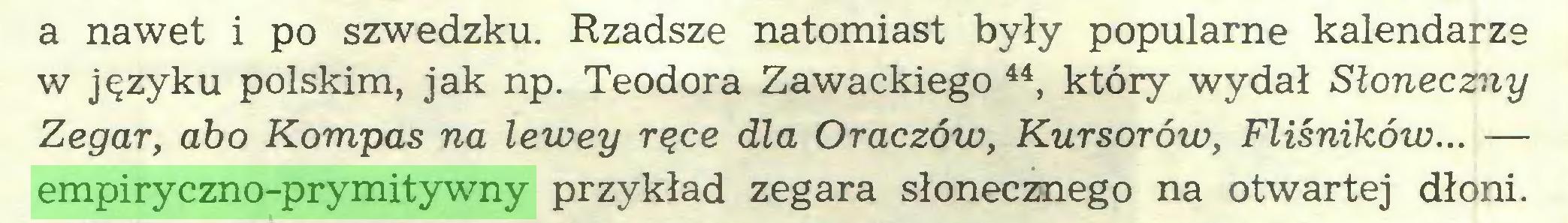 (...) a nawet i po szwedzku. Rzadsze natomiast były popularne kalendarze w języku polskim, jak np. Teodora Zawackiego 44, który wydał Słoneczny Zegar, abo Kompas na lewey ręce dla Oraczów, Kursorów, Fliśników... — empiryczno-prymitywny przykład zegara słonecznego na otwartej dłoni...