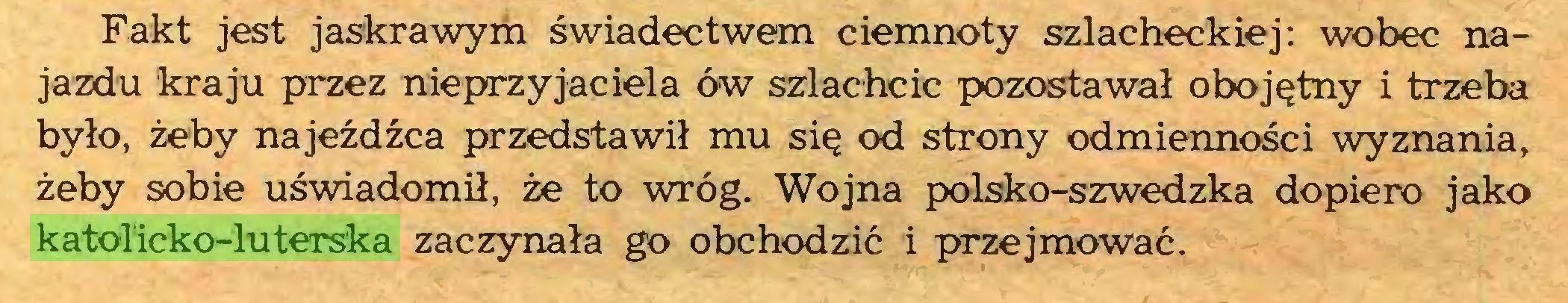 (...) Fakt jest jaskrawym świadectwem ciemnoty szlacheckiej: wobec najazdu kraju przez nieprzyjaciela ów szlachcic pozostawał obojętny i trzeba było, żeby najeźdźca przedstawił mu się od strony odmienności wyznania, żeby sobie uświadomił, że to wróg. Wojna polsko-szwedzka dopiero jako katolicko-luterska zaczynała go obchodzić i przejmować...