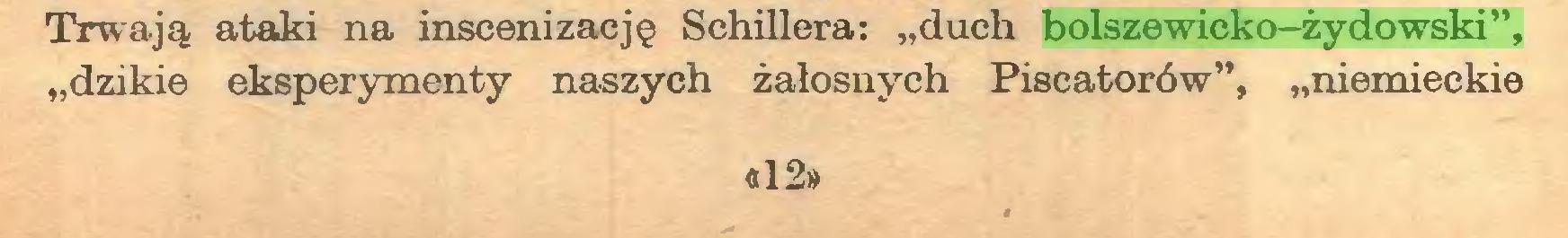 """(...) Trwają ataki na inscenizację Schillera: """"duch bolszewicko-żydowski"""", """"dzikie eksperymenty naszych żałosnych Piscatorów"""", """"niemieckie «12»..."""