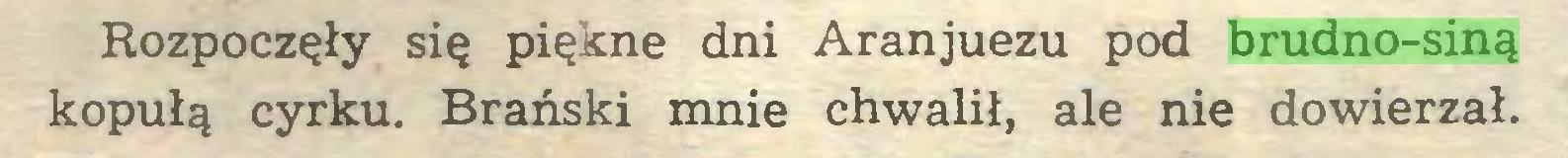 (...) Rozpoczęły się piękne dni Aranjuezu pod brudno-siną kopułą cyrku. Brański mnie chwalił, ale nie dowierzał...