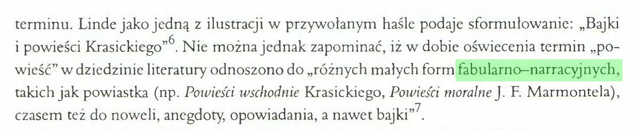 """(...) terminu. Linde jako jedną z ilustracji w przywołanym haśle podaje sformułowanie: """"Bajki i powieści Krasickiego""""6  7 8 9. Nie można jednak zapominać, iż w dobie oświecenia termin """"powieść"""" w dziedzinie literatury odnoszono do """"różnych małych form fabularno-narracyjnych, takich jak powiastka (np. Powieści wschodnie Krasickiego, Powies'ci moralne J. F. Marmontela), czasem też do noweli, anegdoty, opowiadania, a nawet bajki"""" ..."""