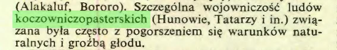 (...) (Alakaluf, Bororo). Szczególna wojowniczość ludów koczowniczopasterskich (Hunowie, Tatarzy i in.) związana była często z pogorszeniem się warunków naturalnych i groźbą głodu...