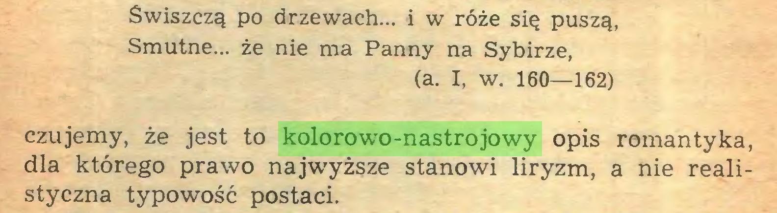 (...) Świszczą po drzewach... i w róże się puszą, Smutne... że nie ma Panny na Sybirze, (a. I, w. 160—162) czujemy, że jest to kolorowo-nastrojowy opis romantyka, dla którego prawo najwyższe stanowi liryzm, a nie realistyczna typowość postaci...