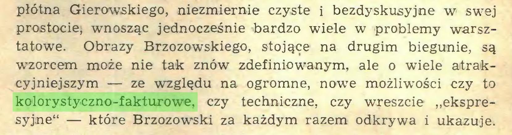 """(...) płótna Gierowskiego, niezmiernie czyste i bezdyskusyjne w swej prostocie, wnosząc jednocześnie bardzo wiele w problemy warsztatowe. Obrazy Brzozowskiego, stojące na drugim biegunie, są wzorcem może nie tak znów zdefiniowanym, ale o wiele atrakcyjniejszym — ze względu na ogromne, nowe możliwości czy to kolorystyczno-fakturowe, czy techniczne, czy wreszcie """"ekspresyjne"""" — które Brzozowski za każdym razem odkrywa i ukazuje..."""