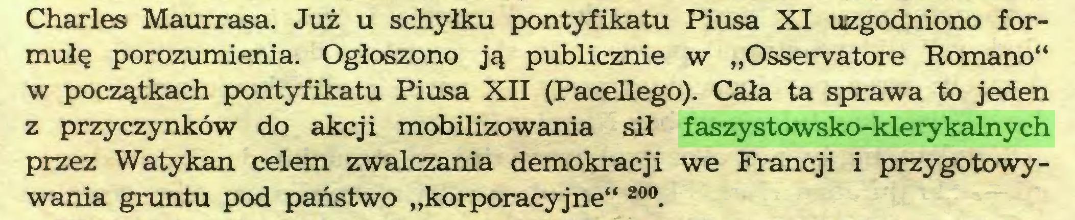 """(...) Charles Maurrasa. Już u schyłku pontyfikatu Piusa XI uzgodniono formułę porozumienia. Ogłoszono ją publicznie w """"Osservatore Romano"""" w początkach pontyfikatu Piusa XII (Pacellego). Cała ta sprawa to jeden z przyczynków do akcji mobilizowania sił faszystowsko-klerykalnych przez Watykan celem zwalczania demokracji we Francji i przygotowywania gruntu pod państwo """"korporacyjne"""" 20°..."""