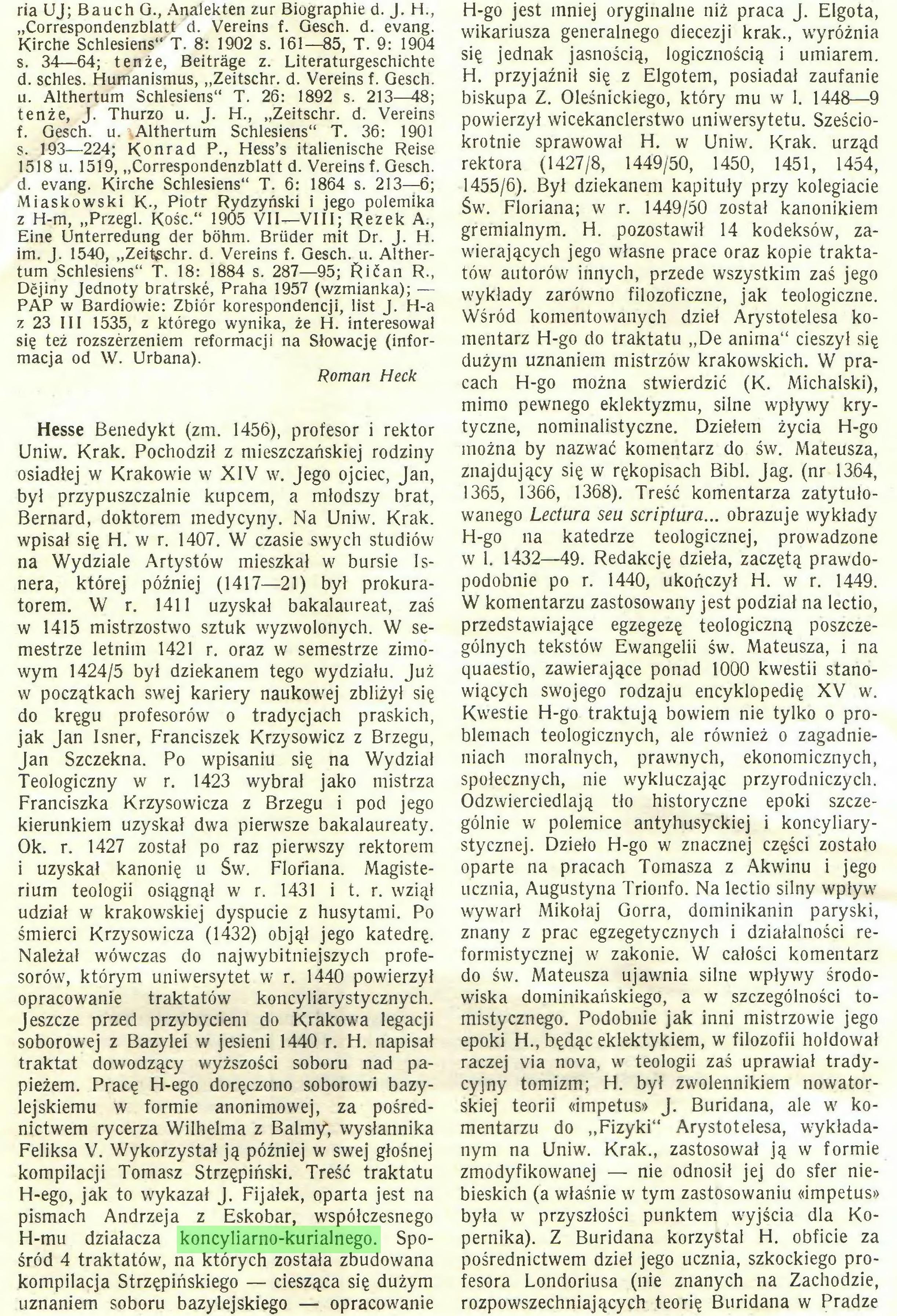 (...) kompilacji Tomasz Strzępiński. Treść traktatu H-ego, jak to wykazał J. Fijałek, oparta jest na pismach Andrzeja z Eskobar, współczesnego H-mu działacza koncyliarno-kurialnego. Spośród 4 traktatów, na których została zbudowana kompilacja Strzępińskiego — ciesząca się dużym uznaniem soboru bazylejskiego — opracowanie H-go jest mniej oryginalne niż praca J. Elgota, wikariusza generalnego diecezji krak., wyróżnia się jednak jasnością, logicznością i umiarem...