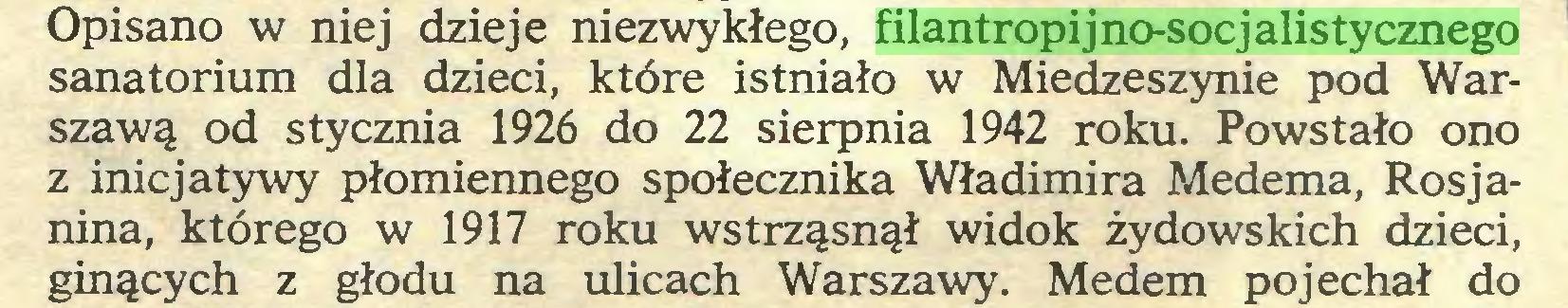 (...) Opisano w niej dzieje niezwykłego, filantropijno-socjalistycznego sanatorium dla dzieci, które istniało w Miedzeszynie pod Warszawą od stycznia 1926 do 22 sierpnia 1942 roku. Powstało ono z inicjatywy płomiennego społecznika Władimira Medema, Rosjanina, którego w 1917 roku wstrząsnął widok żydowskich dzieci, ginących z głodu na ulicach Warszawy. Medem pojechał do...