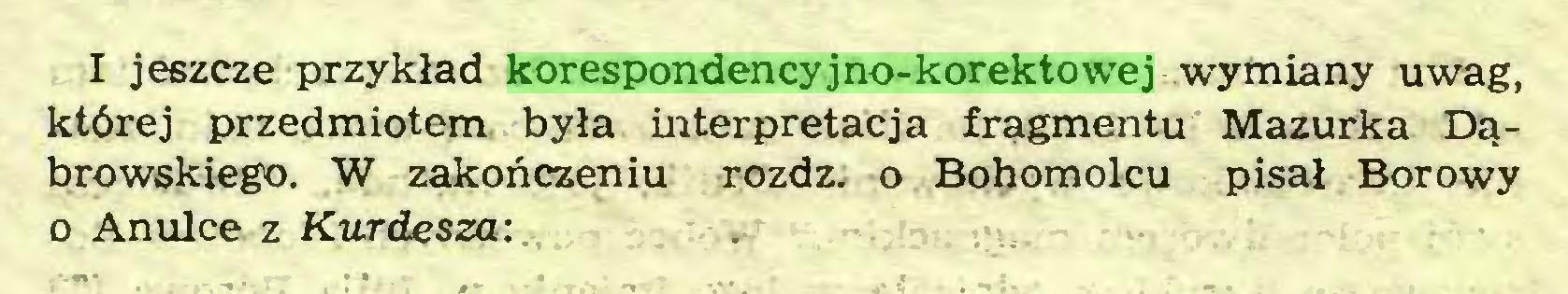 (...) I jeszcze przykład korespondencyjno-korektowej wymiany uwag, której przedmiotem była interpretacja fragmentu Mazurka Dąbrowskiego. W zakończeniu rozdz. o Bohomolcu pisał Borowy o Anulce z Kurdesza:...