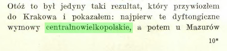 (...) Otóż to był jedyny taki rezultat, który przywiozłem do Krakowa i pokazałem: najpierw te dyftongiczne wymowy centralnowielkopolskie, a potem u Mazurów 10*...