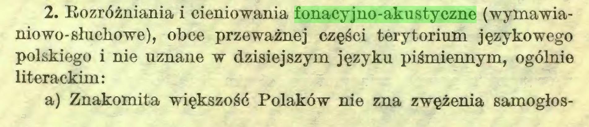(...) 2. Rozróżniania i cieniowania fonacyjno-akustyczne (wymawianiowo-słuchowe), obce przeważnej części terytorium językowego polskiego i nie uznane w dzisiejszym języku piśmiennym, ogólnie literackim: a) Znakomita większość Polaków nie zna zwężenia samogłos...