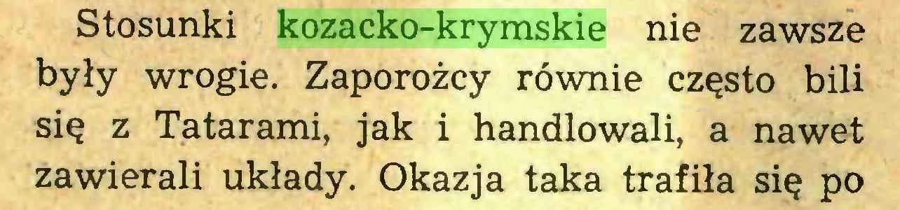 (...) Stosunki kozacko-krymskie nie zawsze były wrogie. Zaporożcy równie często bili się z Tatarami, jak i handlowali, a nawet zawierali układy. Okazja taka trafiła się po...