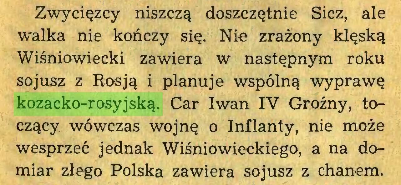 (...) Zwycięzcy niszczą doszczętnie Sicz, ale walka nie kończy się. Nie zrażony klęską Wiśniowiecki zawiera w następnym roku sojusz z Rosją i planuje wspólną wyprawę kozacko-rosyjską. Car Iwan IV Groźny, toczący. wówczas wojnę o Inflanty, nie może wesprzeć jednak Wiśniowieckiego, a na domiar złego Polska zawiera sojusz z chanem...