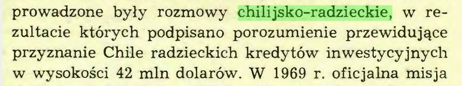 (...) prowadzone były rozmowy chilijsko-radzieckie, w rezultacie których podpisano porozumienie przewidujące przyznanie Chile radzieckich kredytów inwestycyjnych w wysokości 42 min dolarów. W 1969 r. oficjalna misja...