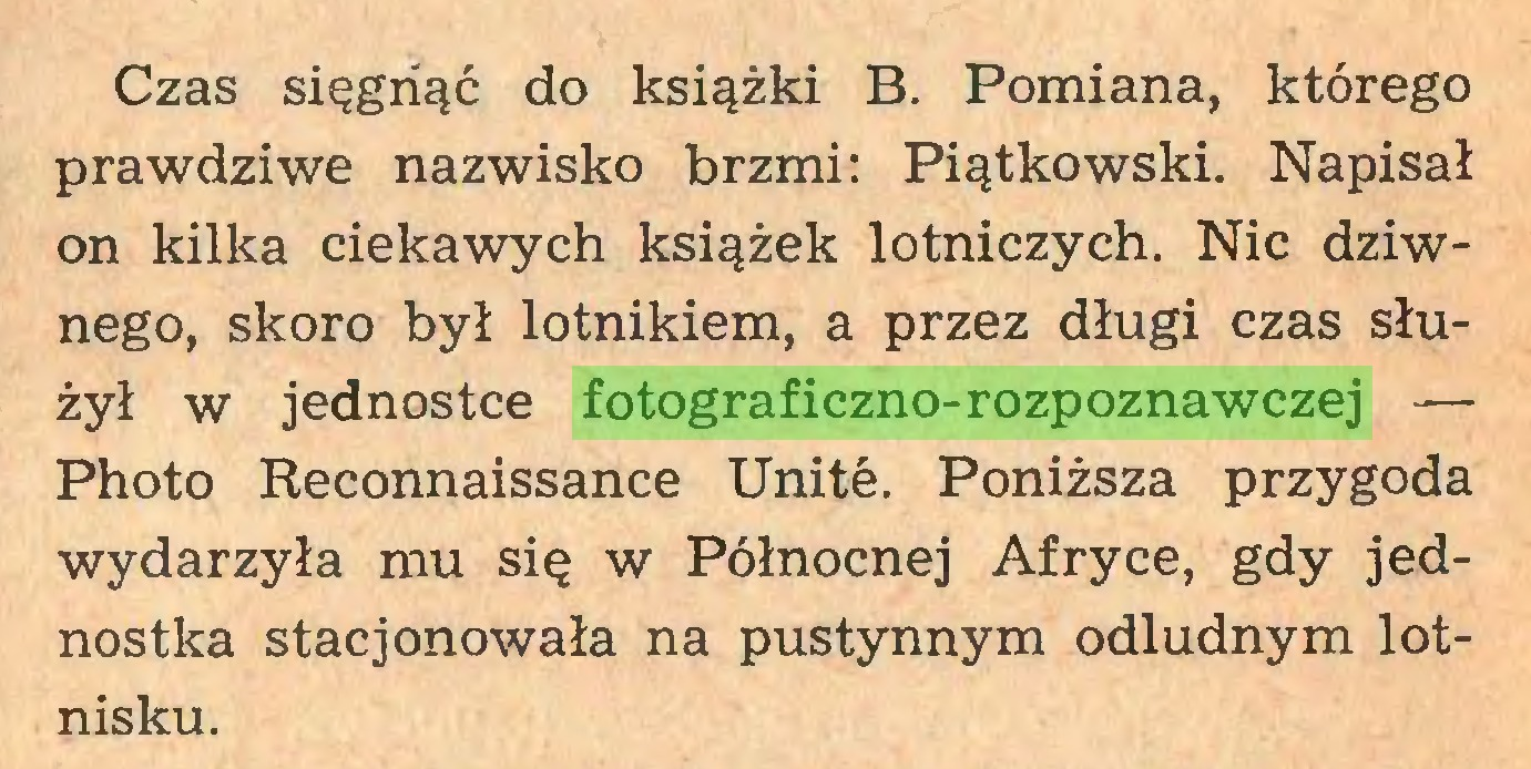 (...) Czas sięgnąć do książki B. Pomiana, którego prawdziwe nazwisko brzmi: Piątkowski. Napisał on kilka ciekawych książek lotniczych. Nic dziwnego, skoro był lotnikiem, a przez długi czas służył w jednostce fotograficzno-rozpoznawczej — Photo Reconnaissance Unité. Poniższa przygoda wydarzyła mu się w Północnej Afryce, gdy jednostka stacjonowała na pustynnym odludnym lotnisku...