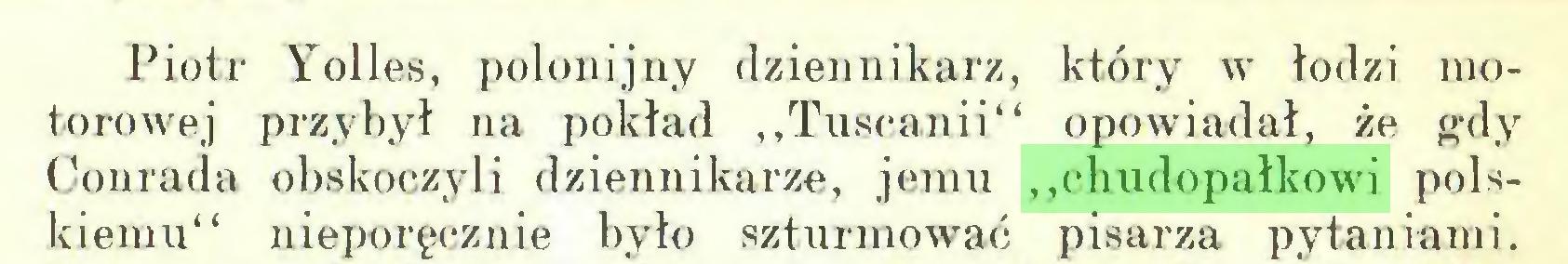 """(...) Piotr Yolles, polonijny dziennikarz, który w łodzi motorowej przybył na pokład """"Tuscanii"""" opowiadał, że gdy Conrada obskoczyli dziennikarze, jemu """"chudopałkowi polskiemu"""" nieporęcznie było szturmować pisarza pytaniami..."""