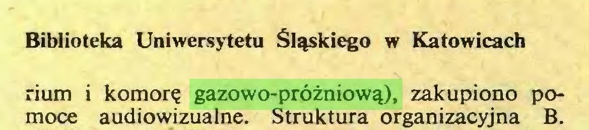(...) Biblioteka Uniwersytetu Śląskiego w Katowicach rium i komorę gazowo-próżniową), zakupiono pomoce audiowizualne. Struktura organizacyjna B...