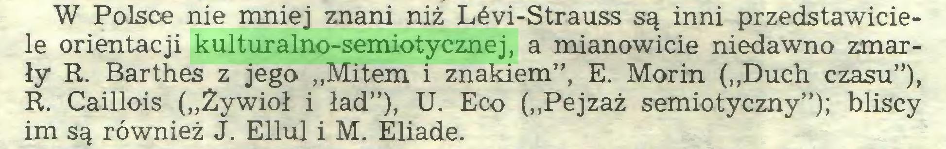 """(...) W Polsce nie mniej znani niż Lévi-Strauss są inni przedstawiciele orientacji kulturalno-semiotycznej, a mianowicie niedawno zmarły R. Barthes z jego """"Mitem i znakiem"""", E. Morin (""""Duch czasu""""), R. Caillois (""""Żywioł i ład""""), U. Eco (""""Pejzaż semiotyczny""""); bliscy im są również J. Ellul i M. Eliade..."""