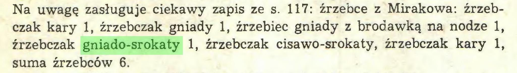 (...) Na uwagę zasługuje ciekawy zapis ze s. 117: źrzebce z Mirakowa: źrzebczak kary 1, źrzebczak gniady 1, źrzebiec gniady z brodawką na nodze 1, źrzebczak gniado-srokaty 1, źrzebczak cisawo-srokaty, źrzebczak kary 1, suma źrzebców 6...