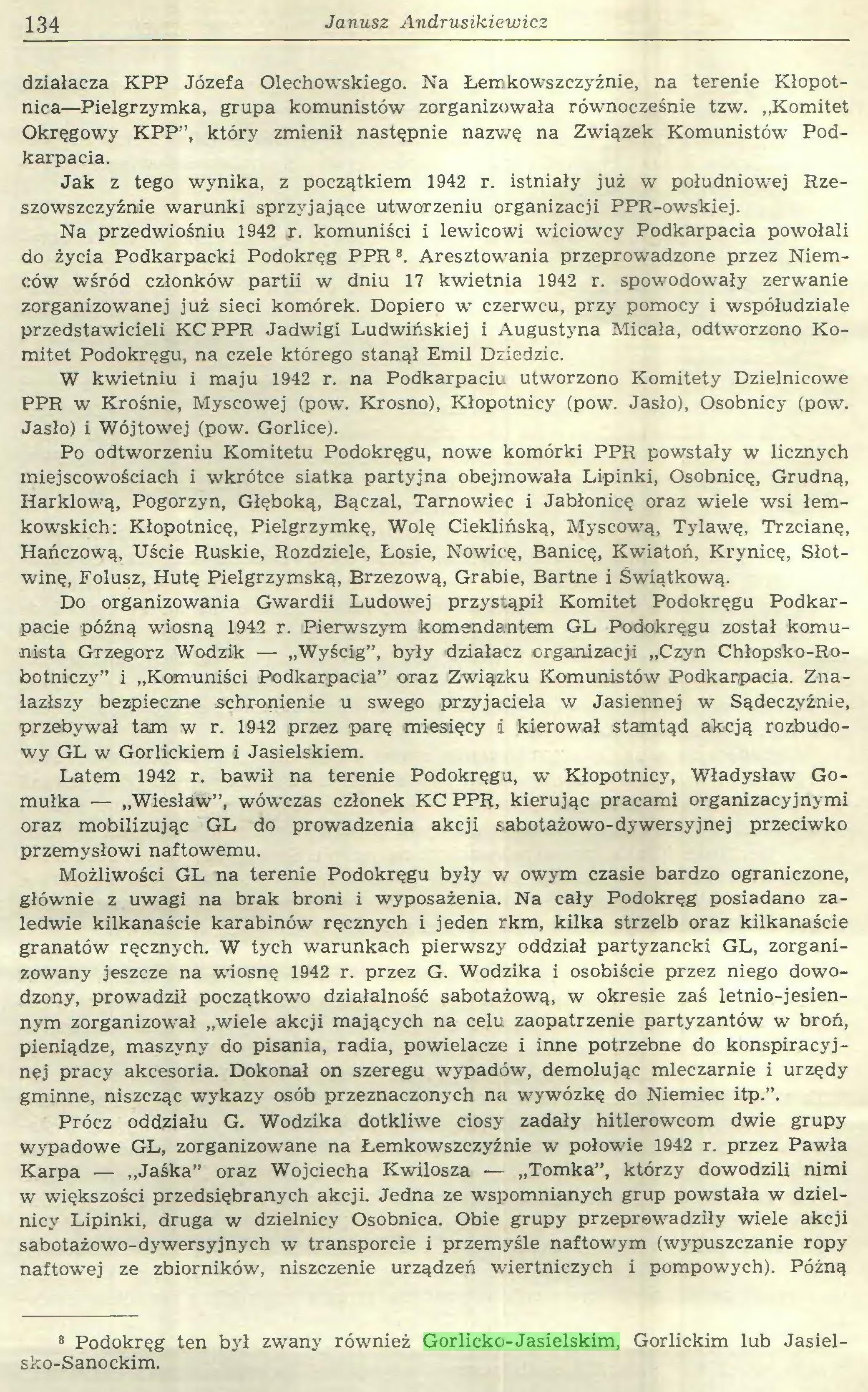 (...) 8 Podokręg ten był zwany również Gorlicko-Jasielskim, Gorlickim lub Jasielsko-Sanockim. Gwardia Ludowa PPR i AL w Beskidach Zach. (1942—1945) 135...