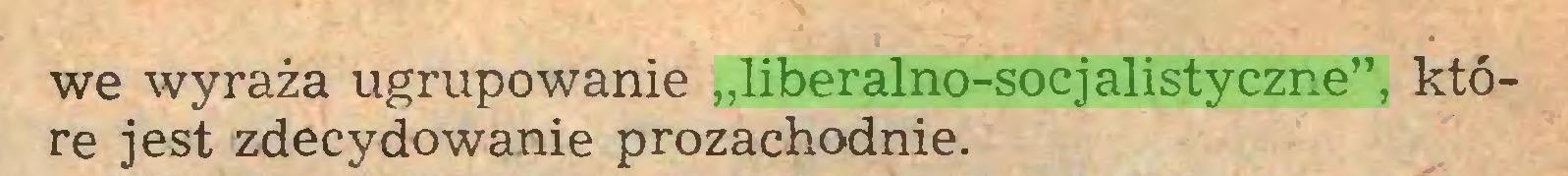"""(...) we wyraża ugrupowanie """"liberalno-socjalistyczne"""", które jest zdecydowanie prozachodnie..."""