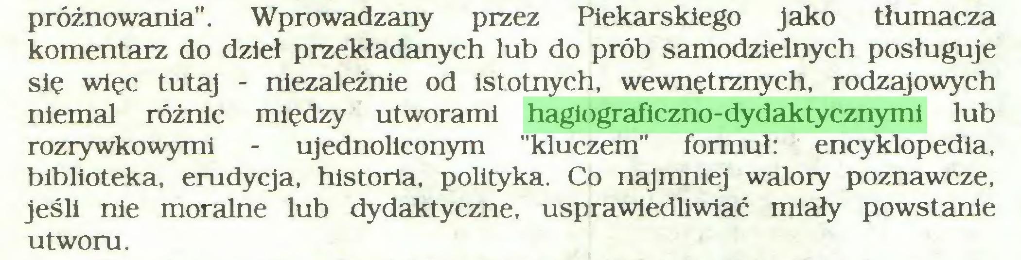 """(...) próżnowania"""". Wprowadzany przez Piekarskiego jako tłumacza komentarz do dzieł przekładanych lub do prób samodzielnych posługuje się więc tutaj - niezależnie od istotnych, wewnętrznych, rodzajowych niemal różnic między utworami hagiograficzno-dydaktycznymi lub rozrywkowymi - ujednoliconym """"kluczem"""" formuł: encyklopedia, biblioteka, erudycja, historia, polityka. Co najmniej walory poznawcze, jeśli nie moralne lub dydaktyczne, usprawiedliwiać miały powstanie utworu..."""