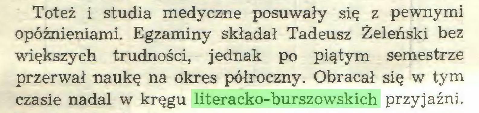 (...) Toteż i studia medyczne posuwały się z pewnymi opóźnieniami. Egzaminy składał Tadeusz Żeleński bez większych trudności, jednak po piątym semestrze przerwał naukę na okres półroczny. Obracał się w tym czasie nadal w kręgu literacko-burszowskich przyjaźni...