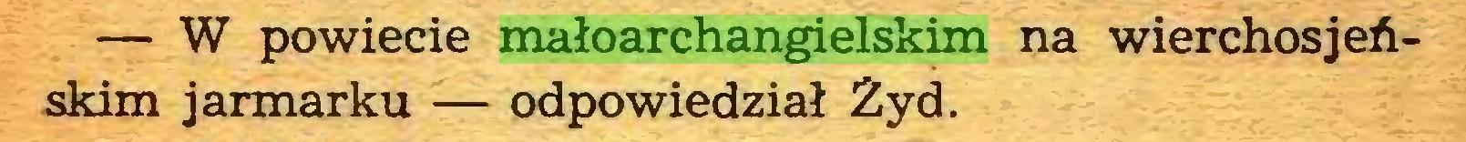 (...) — W powiecie małoarchangielskim na wierchosjeńskim jarmarku — odpowiedział Żyd...