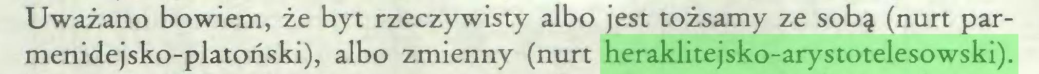 (...) Uważano bowiem, że byt rzeczywisty albo jest tożsamy ze sobą (nurt parmenidejsko-platoński), albo zmienny (nurt heraklitejsko-arystotelesowski)...