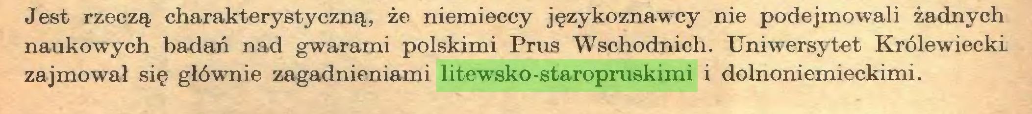 (...) Jest rzeczą charakterystyczną, że niemieccy językoznawcy nie podejmowali żadnych naukowych badań nad gwarami polskimi Prus Wschodnich. Uniwersytet Królewiecki zajmował się głównie zagadnieniami litewsko-staropruskimi i dolnoniemieckimi...
