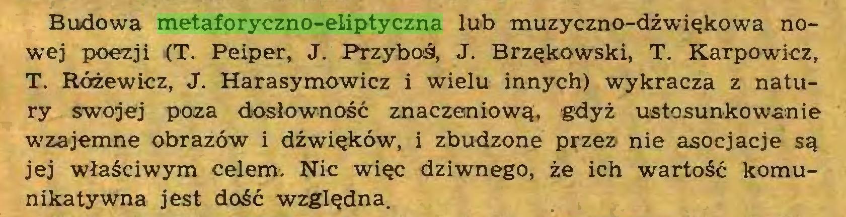 (...) Budowa metaforyczno-eliptyczna lub muzyczno-dźwiękowa nowej poezji (T. Peiper, J. Przyboś, J. Brzękowski, T. Karpowicz, T. Różewicz, J. Harasymowicz i wielu innych) wykracza z natury swojej poza dosłowność znaczeniową, gdyż ustosunkowanie wzajemne obrazów i dźwięków, i zbudzone przez nie asocjacje są jej właściwym celem. Nic więc dziwnego, że ich wartość komunikatywna jest dość względna...