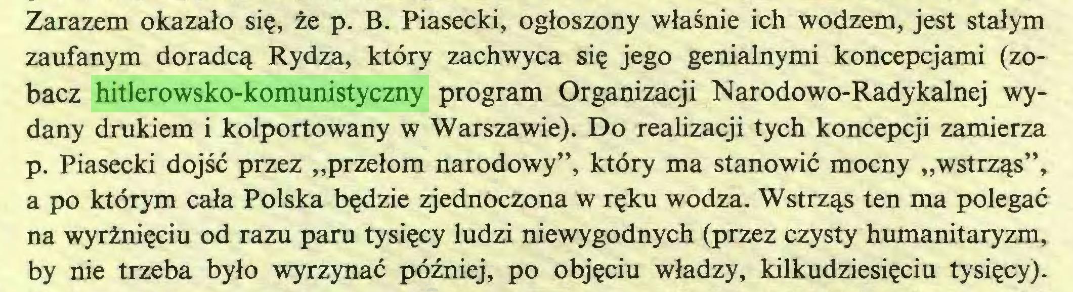"""(...) Zarazem okazało się, że p. B. Piasecki, ogłoszony właśnie ich wodzem, jest stałym zaufanym doradcą Rydza, który zachwyca się jego genialnymi koncepcjami (zobacz hitlerowsko-komunistyczny program Organizacji Narodowo-Radykalnej wydany drukiem i kolportowany w Warszawie). Do realizacji tych koncepcji zamierza p. Piasecki dojść przez """"przełom narodowy"""", który ma stanowić mocny """"wstrząs"""", a po którym cała Polska będzie zjednoczona w ręku wodza. Wstrząs ten ma polegać na wyrżnięciu od razu paru tysięcy ludzi niewygodnych (przez czysty humanitaryzm, by nie trzeba było wyrzynać później, po objęciu władzy, kilkudziesięciu tysięcy)..."""