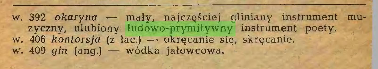 (...) w. 392 okaryna — mały, najczęściej gliniany instrument muzyczny, ulubiony ludowo-prymitywny instrument poety, w. 406 kontorsja (z łac.) — okręcanie się, skręcanie, w. 409 gin (ang.) — wódka jałowcowa...