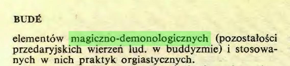 (...) BUDÉ elementów magiczno-demonologicznych (pozostałości przedaryjskich wierzeń lud. w buddyzmie) i stosowanych w nich praktyk orgiastycznych...