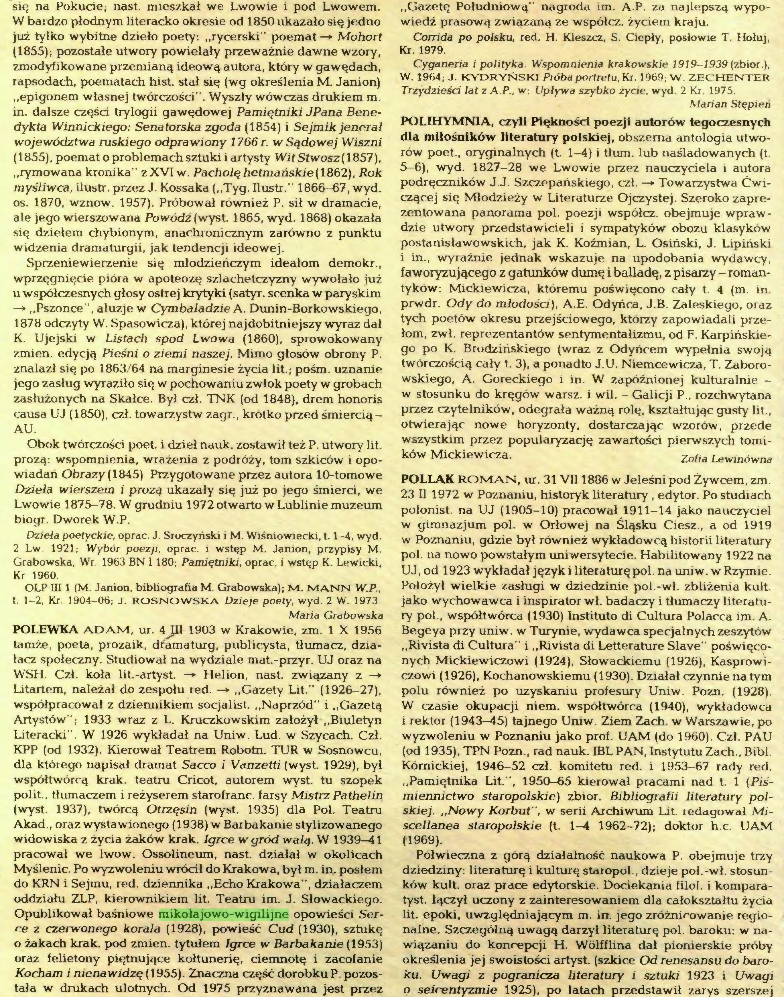 """(...) Opublikował baśniowe mikołajowo-wigilijne opowieści Serce z czerwonego korala (1928), powieść Cud (1930), sztukę o żakach krak. pod zmień, tytułem Igrce w Barbakanie (1953) oraz felietony piętnujące kołtunerię, ciemnotę i zacofanie Kocham i nienawidzę (1955). Znaczna część dorobku P. pozostała w drukach ulotnych. Od 1975 przyznawana jest przez """"Gazetę Południową"""" nagroda im. A.P. za najlepszą wypowiedź prasową związaną ze współcz. życiem kraju..."""