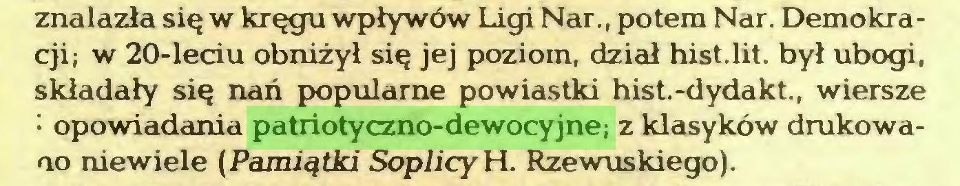 (...) znalazła się w kręgu wpływów Ligi Nar., potem Nar. Demokracji; w 20-leciu obniżył się jej poziom, dział hist.lit. był ubogi, składały się nań popularne powiastki hist.-dydakt., wiersze • opowiadania patriotyczno-dewocyjne; z klasyków drukowano niewiele (Pamiątki Soplicy H. Rzewuskiego)...