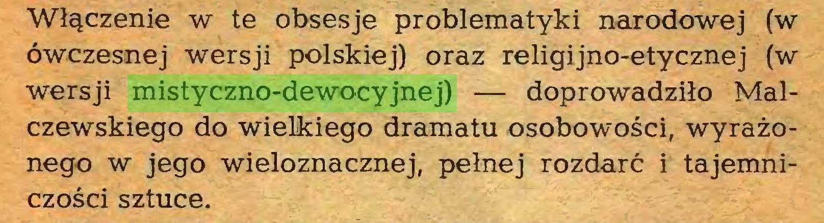 (...) Włączenie w te obsesje problematyki narodowej (w ówczesnej wersji polskiej) oraz religijno-etycznej (w wersji mistyczno-dewocyjnej) — doprowadziło Malczewskiego do wielkiego dramatu osobowości, wyrażonego w jego wieloznacznej, pełnej rozdarć i tajemniczości sztuce...