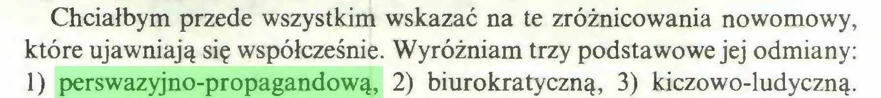 (...) Chciałbym przede wszystkim wskazać na te zróżnicowania nowomowy, które ujawniają się współcześnie. Wyróżniam trzy podstawowe jej odmiany: 1) perswazyjno-propagandową, 2) biurokratyczną, 3) kiczowo-ludyczną...