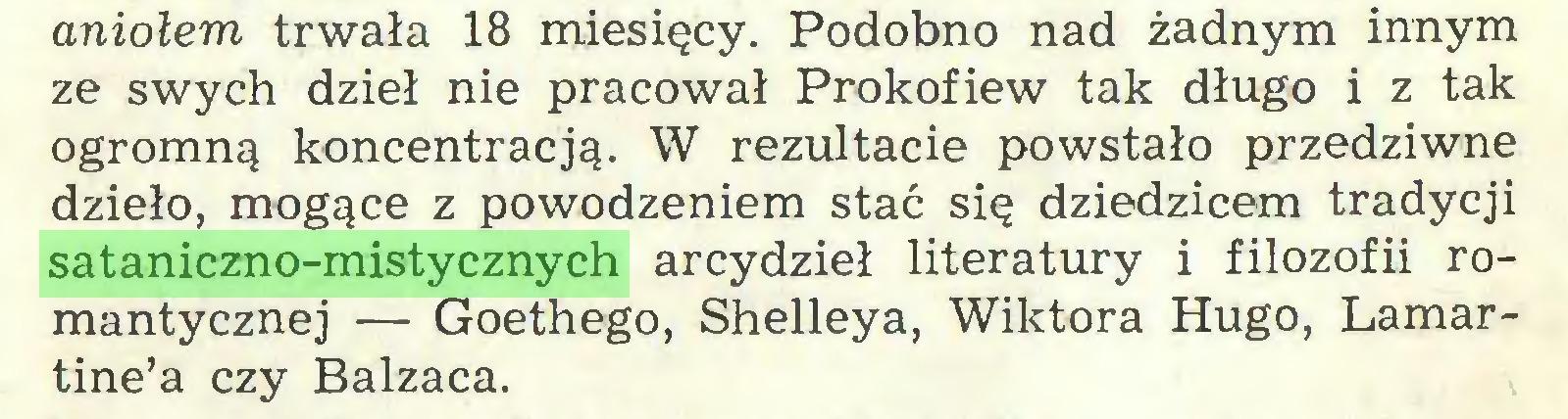 (...) aniołem trwała 18 miesięcy. Podobno nad żadnym innym ze swych dzieł nie pracował Prokofiew tak długo i z tak ogromną koncentracją. W rezultacie powstało przedziwne dzieło, mogące z powodzeniem stać się dziedzicem tradycji sataniczno-mistycznych arcydzieł literatury i filozofii romantycznej — Goethego, Shelleya, Wiktora Hugo, Lamartine'a czy Balzaca...