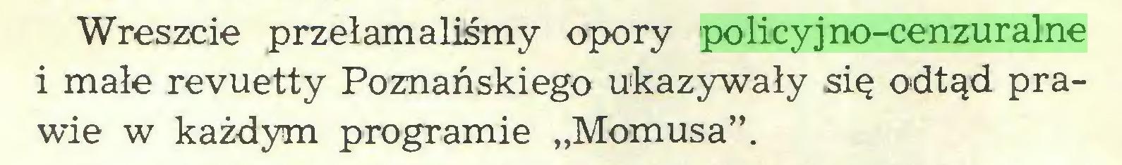 """(...) Wreszcie przełamaliśmy opory policyjno-cenzuralne i małe revuetty Poznańskiego ukazywały się odtąd prawie w każdym programie """"Momusa""""..."""