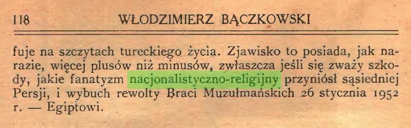 (...) 118 WŁODZIMIERZ BĄCZKOWSKI fuje na szczytach tureckiego życia. Zjawisko to posiada, jak narazie, więcej plusów niż minusów, zwłaszcza jeśli się zważy szkody, jakie fanatyzm nacjonalistyczno-religijny przyniósł sąsiedniej Persji, i wybuch rewolty Braci Muzułmańskich 26 stycznia 1952 r. — Egipt ow'i...