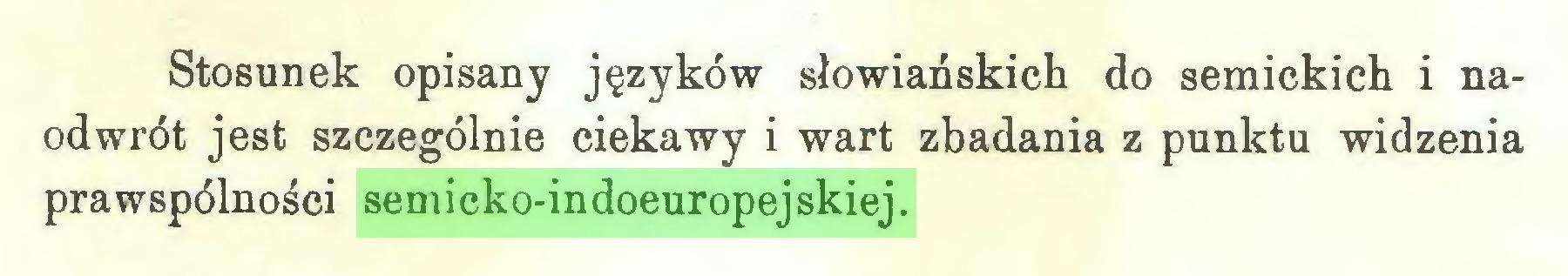 (...) Stosunek opisany języków słowiańskich do semickich i naodwrót jest szczególnie ciekawy i wart zbadania z punktu widzenia prawspólności semicko-indoeuropejskiej...