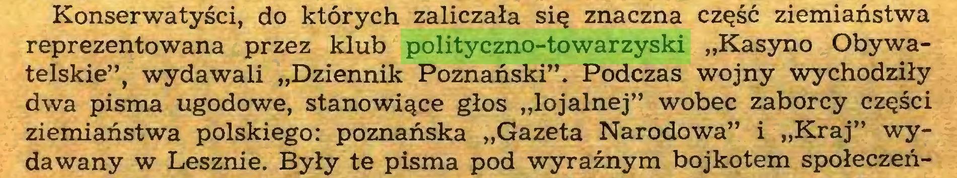 """(...) Konserwatyści, do których zaliczała się znaczna część ziemiaństwa reprezentowana przez klub polityczno-towarzyski """"Kasyno Obywatelskie"""", wydawali """"Dziennik Poznański"""". Podczas wojny wychodziły dwa pisma ugodowe, stanowiące głos """"lojalnej"""" wobec zaborcy części ziemiaństwa polskiego: poznańska """"Gazeta Narodowa"""" i """"Kraj"""" wydawany w Lesznie. Były te pisma pod wyraźnym bojkotem społeczeń..."""